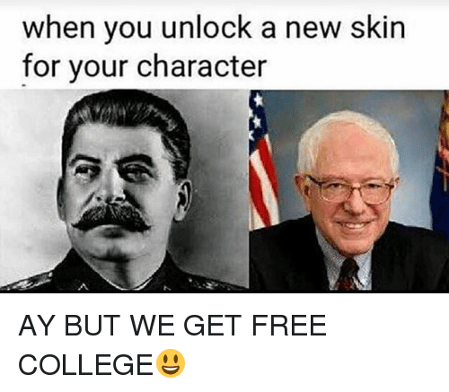 College, Memes, and Free: when you unlock a new skin  for your character AY BUT WE GET FREE COLLEGE😃