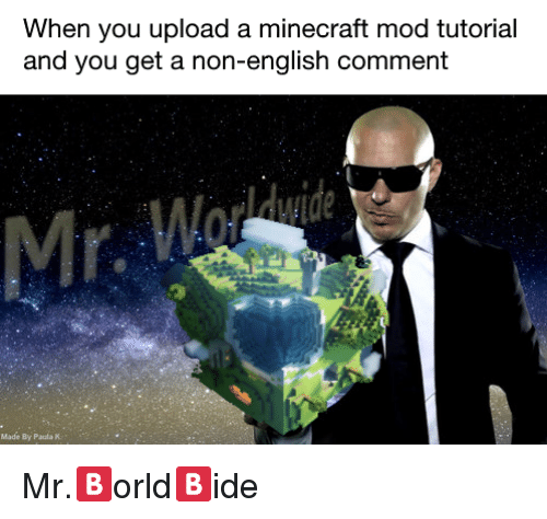 Minecraft, English, and Minecraft Mod: When you upload a minecraft mod tutorial  and you get a non-english comment  Mr  Made By Paula K <p>Mr.🅱orld🅱ide</p>