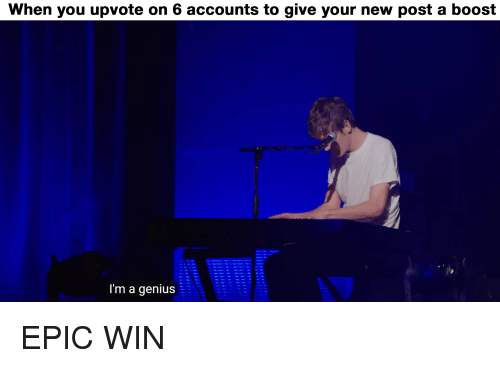 When You Upvote on 6 Accounts to Give Your New Post a Boost I'm a