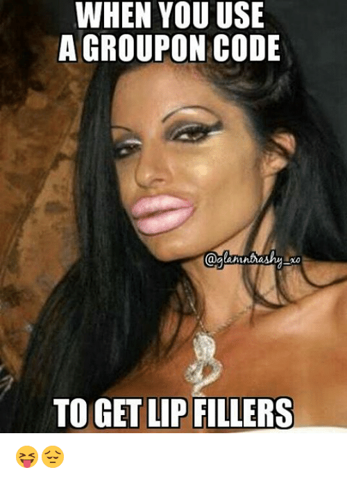 WHEN YOU USE a GROUPON CODE TO GET LIP FILLERS 😝😔   Meme on ME ME