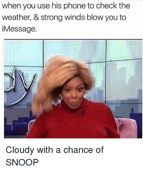 Phone, Snoop, and The Weather: when you use his phone to check the  weather, & strong winds blow you to  iMessage Cloudy with a chance of SNOOP