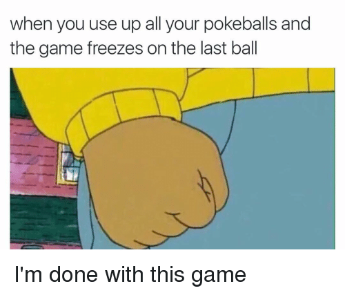 When You Use Up All Your Pokeballs and the Game Freezes on the Last