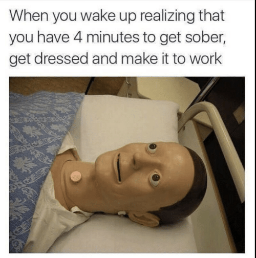 Sober, Wake, and Make: When you wake up realizing that  you have 4 minutes to get sober,  get dressed and make it to worlk