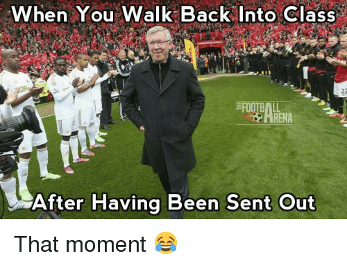 Memes, Back, and Been: When You Walk Back Into Class  22  After Having Been Sent Out That moment 😂