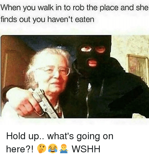 Memes, Wshh, and 🤖: When you walk in to rob the place and she  finds out you haven't eaten Hold up.. what's going on here?! 🤔😂🤷♂️ WSHH