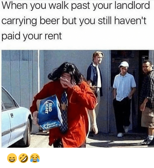 Beer, Hood, and Rent: When you walk past your landlord  carrying beer but you still haven't  paid your rent 😄🤣😂
