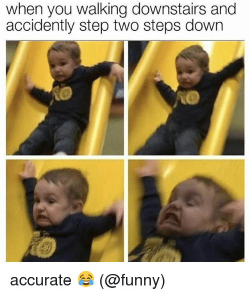 Funny, Memes, and 🤖: when you walking downstairs and  accidently step two steps down accurate 😂 (@funny)