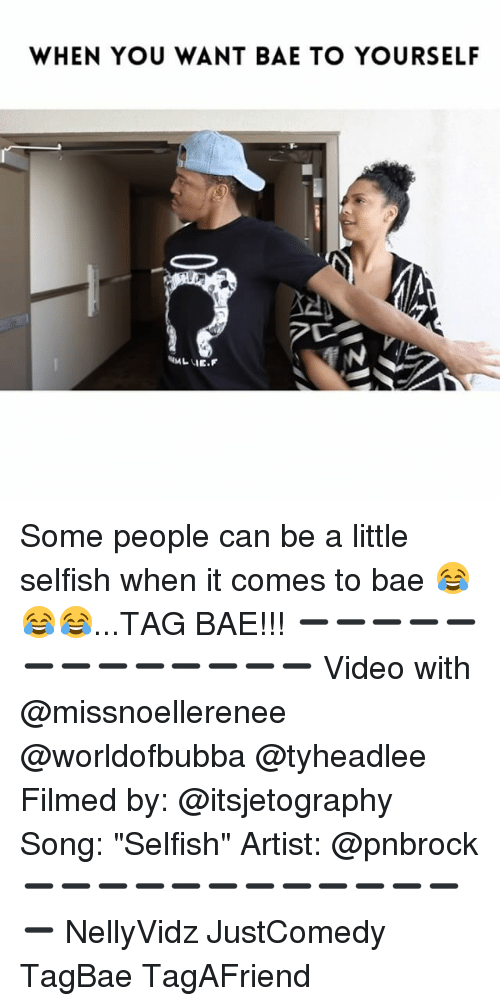 """Bae, Memes, and Songs: WHEN YOU WANT BAE TO YOURSELF Some people can be a little selfish when it comes to bae 😂😂😂...TAG BAE!!! ➖➖➖➖➖➖➖➖➖➖➖➖➖ Video with @missnoellerenee @worldofbubba @tyheadlee Filmed by: @itsjetography Song: """"Selfish"""" Artist: @pnbrock ➖➖➖➖➖➖➖➖➖➖➖➖➖ NellyVidz JustComedy TagBae TagAFriend"""