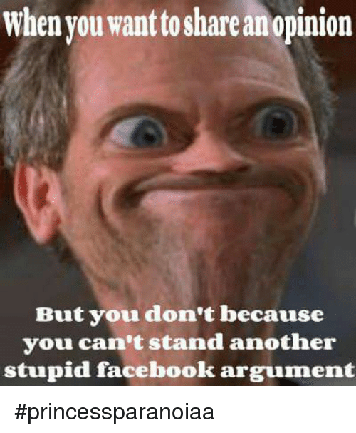 when you want to shareanopinion but you dont because you 9434250 ✅ 25 best memes about facebook arguments facebook arguments memes,Share Meme On Facebook