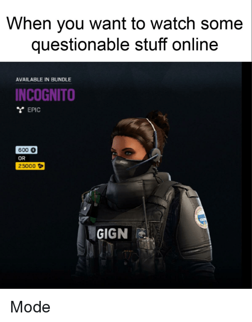 Incognito, Stuff, and Watch: When you want to watch some  questionable stuff online  AVAILABLE IN BUNDLE  INCOGNITO  YEPIC  600 0  OR  25000 D  GIGN