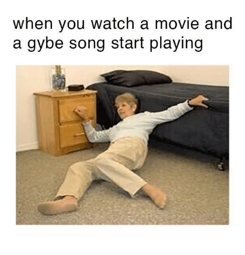 Movies, Movie, and Songs: when you watch a movie and  a gybe song start playing