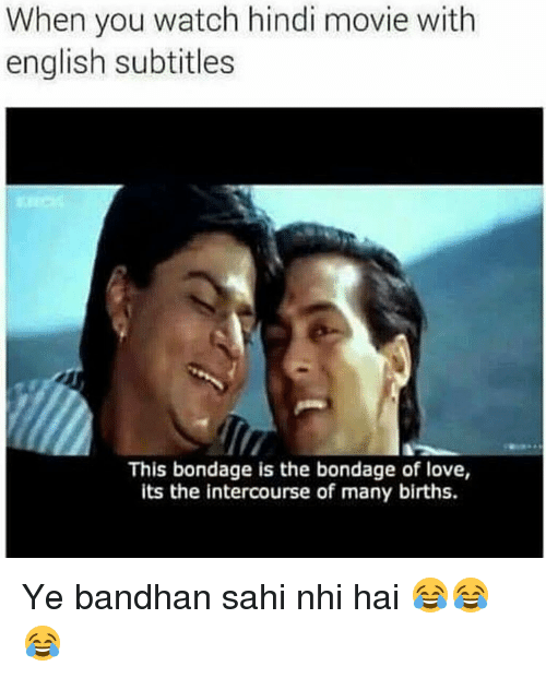 When You Watch Hindi Movie With English Subtitles This Bondage Is