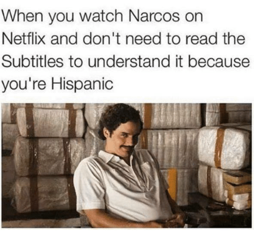 when you watch narcos on netflix and dont need to 6034597 when you watch narcos on netflix and don't need to read the,Narcos Memes