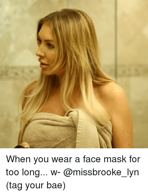 Bae, Memes, and Mask: When you wear a face mask for too long... w- @missbrooke_lyn (tag your bae)