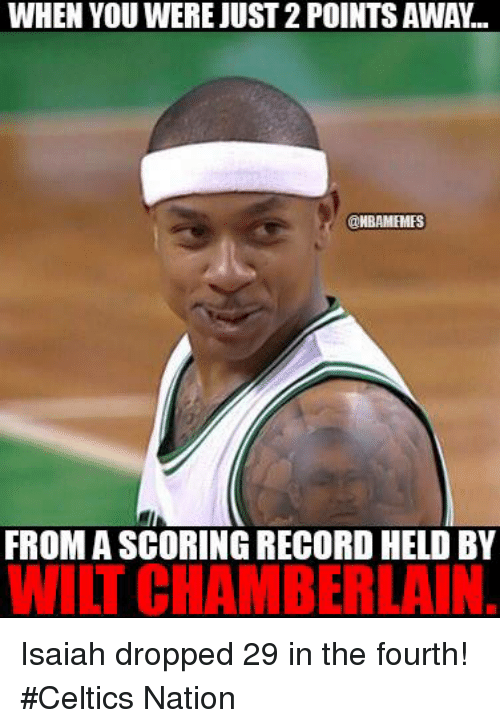 Nba, Wilt Chamberlain, and Nationals: WHEN YOU WERE JUST2POINTS AWA...  @MBAMHMES  FROMASCORING RECORD HELD BY  WILT CHAMBERLAIN Isaiah dropped 29 in the fourth! #Celtics Nation