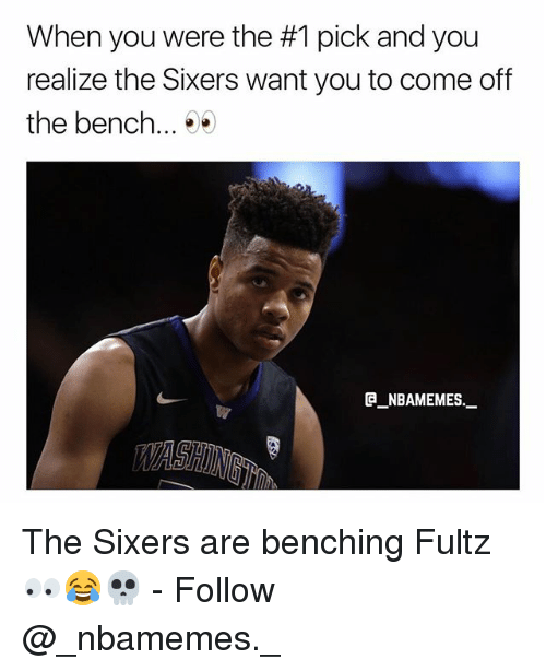 Memes, Sixers, and 🤖: When you were the #1 pick and you  realize the Sixers want you to come off  the bench... *  G NBAMEMES  WAST The Sixers are benching Fultz 👀😂💀 - Follow @_nbamemes._
