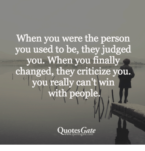 Quotes Gate Gorgeous When You Were The Person You Used To Be They Judged You When You