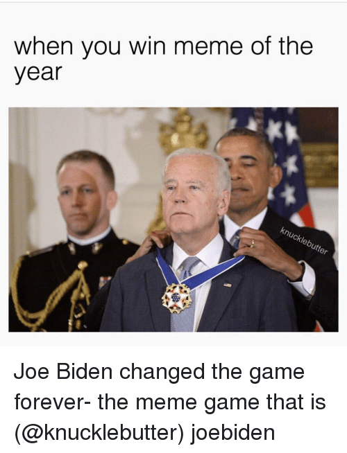 when you win meme of the year joe biden changed 11979488 when you win meme of the year joe biden changed the game forever