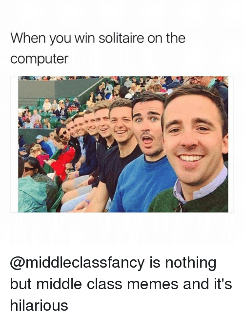 Funny, Memes, and Solitaire: When you win solitaire on the  computer @middleclassfancy is nothing but middle class memes and it's hilarious