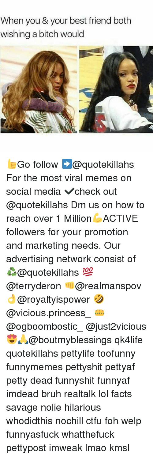 Best Friend, Bruh, and Ctfu: When you & your best friend both  wishing a bitch would 👍Go follow ➡@quotekillahs For the most viral memes on social media ✔check out @quotekillahs Dm us on how to reach over 1 Million💪ACTIVE followers for your promotion and marketing needs. Our advertising network consist of ♻@quotekillahs 💯@terryderon 👊@realmanspov 👌@royaltyispower 🤣@vicious.princess_ 👑@ogboombostic_ @just2vicious😍🙏@boutmyblessings qk4life quotekillahs pettylife toofunny funnymemes pettyshit pettyaf petty dead funnyshit funnyaf imdead bruh realtalk lol facts savage nolie hilarious whodidthis nochill ctfu foh welp funnyasfuck whatthefuck pettypost imweak lmao kmsl