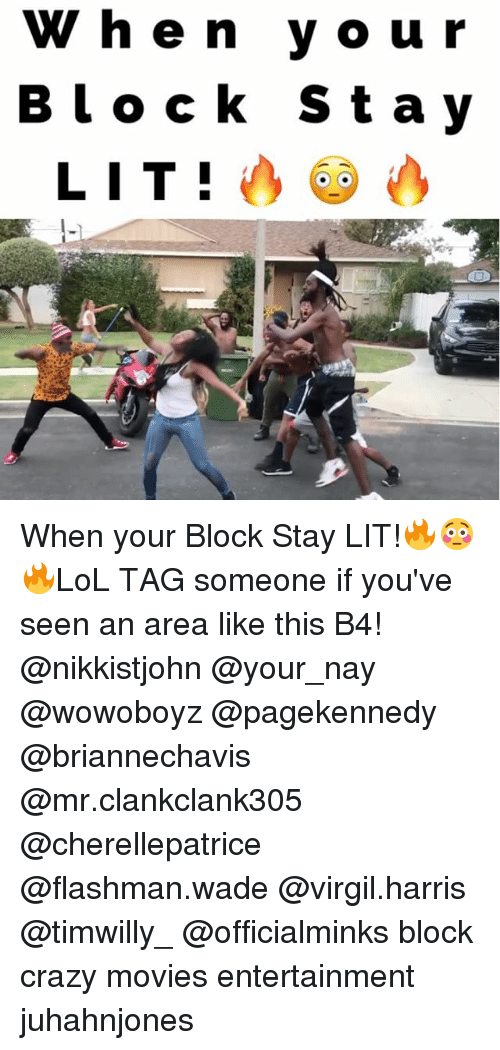 Crazy, Lit, and Memes: When youir  Blo ck Stay  LI T! When your Block Stay LIT!🔥😳🔥LoL TAG someone if you've seen an area like this B4! @nikkistjohn @your_nay @wowoboyz @pagekennedy @briannechavis @mr.clankclank305 @cherellepatrice @flashman.wade @virgil.harris @timwilly_ @officialminks block crazy movies entertainment juhahnjones