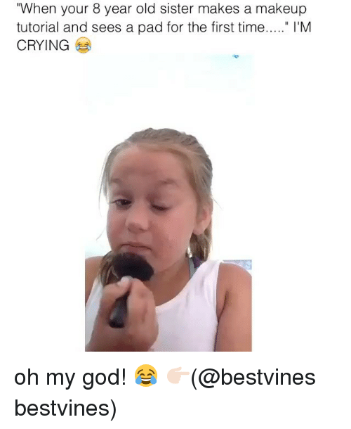 """Crying, God, and Makeup: """"When your 8 year old sister makes a makeup  tutorial and sees a pad for the first time.."""" I'M  CRYING oh my god! 😂 👉🏻(@bestvines bestvines)"""