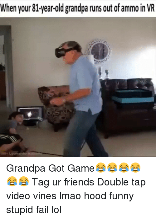 Fail, Friends, and Funny: When your 81-year-old grandpa runs out of ammo in VR Grandpa Got Game😂😂😂😂😂😂 Tag ur friends Double tap video vines lmao hood funny stupid fail lol