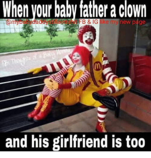 when your baby father a clown b iglike my 13772375 25 best clown memes