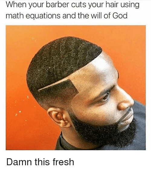 Barber, Fresh, and Funny: When your barber cuts your hair using  math equations and the will of God Damn this fresh