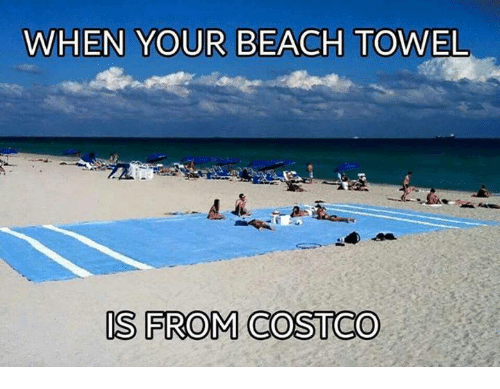 Costco Dank And Beach When Your Towel Is From