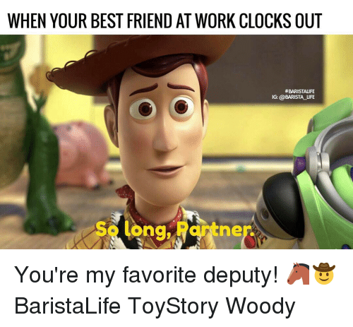 Funny Memes For Work Friends : When your best friend at work clocks out baristalife ig