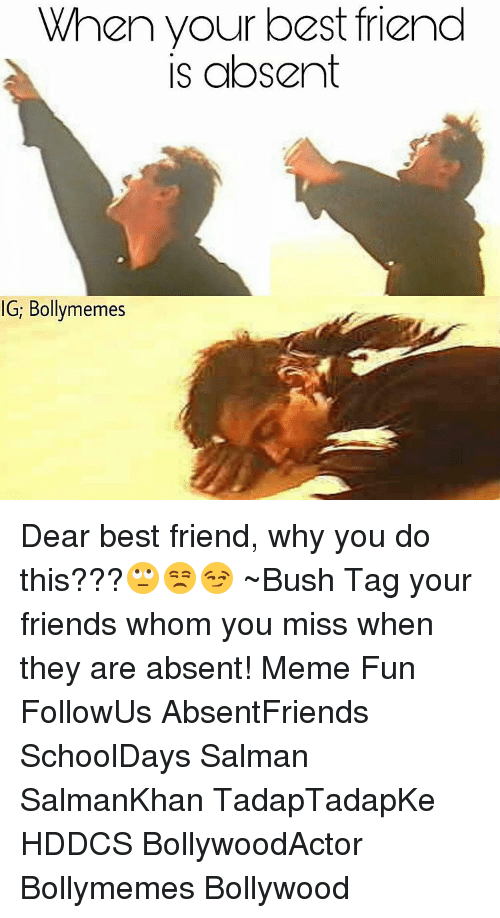 When Your Best Friend Is Absent Ig Bollymemes Dear Best Friend Why