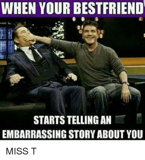 When Your Best Friend Startstellingan Embarrassing Storyabout You