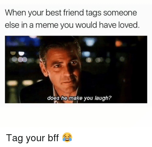 Best Friend, Dank, and Meme: When your best friend tags someone  else in a meme you would have loved  does he make you laugh? Tag your bff 😂