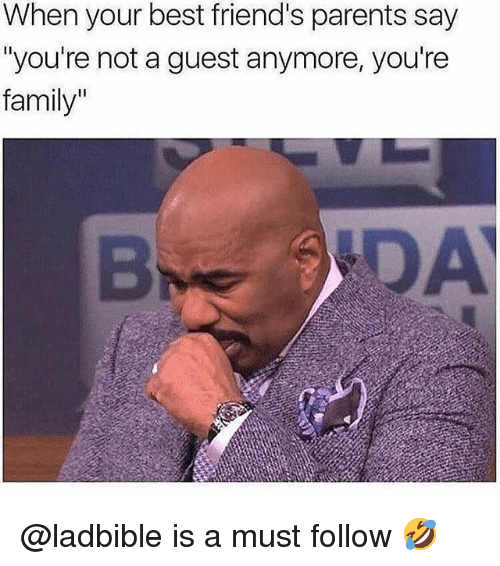 """Family, Friends, and Memes: When your best friend's parents say  """"you're not a guest anymore, you're  family""""  B DA @ladbible is a must follow 🤣"""