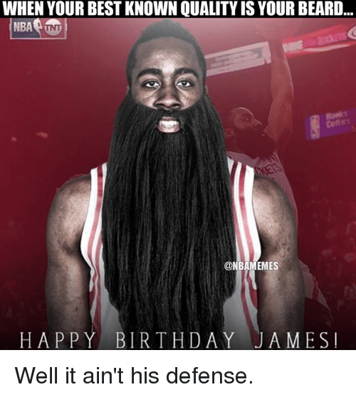 when your best known qualityis your beard nba tnt onbamemes 3416072 ✅ 25 best memes about happy birthday james happy birthday