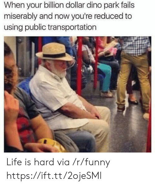 Funny, Life, and Public Transportation: When your billion dollar dino park fails  miserably and now you're reduced to  using public transportation Life is hard via /r/funny https://ift.tt/2ojeSMl