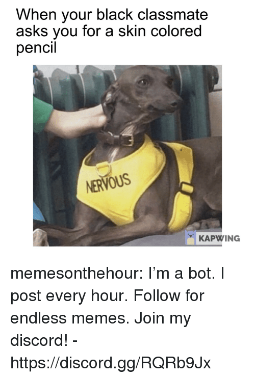 Gg, Memes, and Tumblr: When your black classmate  asks you for a skin colored  pencil  NERVOUS  KAPWING memesonthehour:  I'm a bot. I post every hour. Follow for endless memes. Join my discord! - https://discord.gg/RQRb9Jx