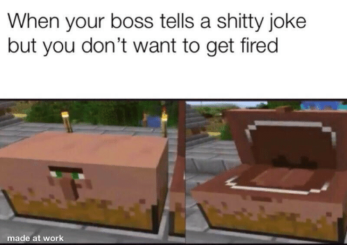 Work, Boss, and You: When your boss tells a shitty joke  but you don't want to get fired  made at work