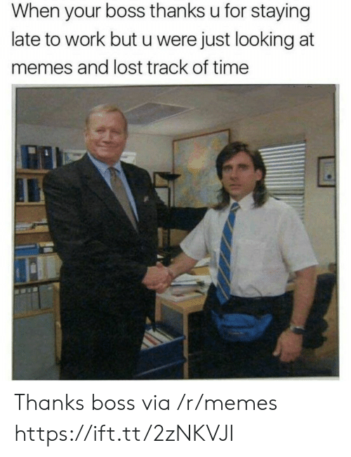 Memes, Lost, and Work: When your boss thanks u for staying  late to work but u were just looking at  memes and lost track of time Thanks boss via /r/memes https://ift.tt/2zNKVJI