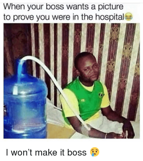 Funny, I Won, and Hospital: When your boss wants a picture  to prove you were in the hospital I won't make it boss 😢