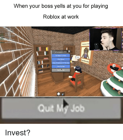 When Your Boss Yells At You For Playing Roblox At Work Far Ban Quit