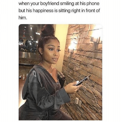 Phone, Girl Memes, and Boyfriend: when your boyfriend smiling at his phone  but his happiness is sitting right in front of  him.