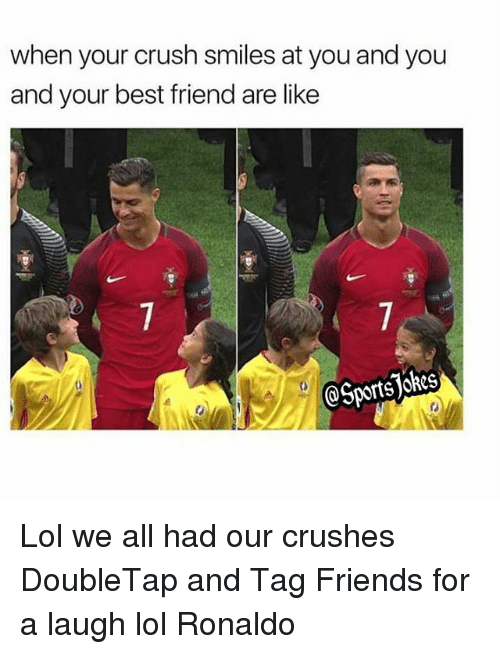 Best Friend, Crush, and Friends: when your crush smiles at you and you  and your best friend are like  Sports JoheS Lol we all had our crushes DoubleTap and Tag Friends for a laugh lol Ronaldo