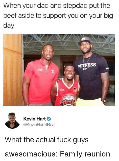 Beef, Dad, and Family: When your dad and stepdad put the  beef aside to support you on your big  day  WITNESS  Kevin Hart  @KevinHart4Real  What the actual fuck guys awesomacious:  Family reunion