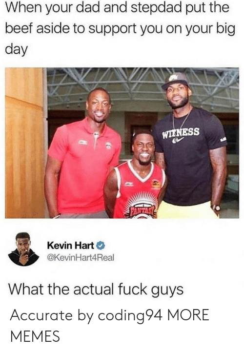 Beef, Dad, and Dank: When your dad and stepdad put the  beef aside to support you on your big  day  WIENESS  Kevin Hart  @KevinHart4Real  What the actual fuck guys Accurate by coding94 MORE MEMES