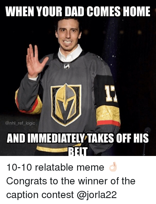 Dad, Logic, and Meme: WHEN YOUR DAD COMES HOME  @nhl ref logic  AND IMMEDIATELY TAKES OFF HIS  BEIT 10-10 relatable meme 👌🏻 Congrats to the winner of the caption contest @jorla22