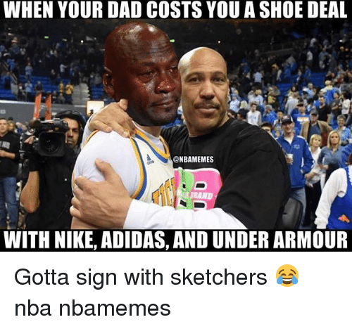 Adidas, Basketball, and Dad: WHEN YOUR DAD COSTS YOU A SHOE DEAL  @NBAMEMES  WITH NIKE, ADIDAS, AND UNDER ARMOUR Gotta sign with sketchers 😂 nba nbamemes