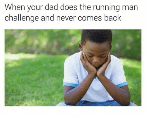 When Your Dad Does the Running Man Challenge and Never Comes