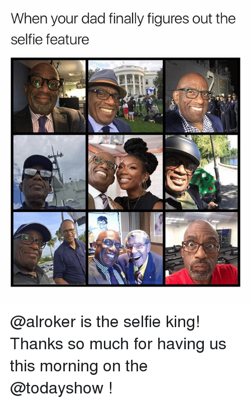 Dad, Funny, and Selfie: When your dad finally figures out the  selfie feature @alroker is the selfie king! Thanks so much for having us this morning on the @todayshow !